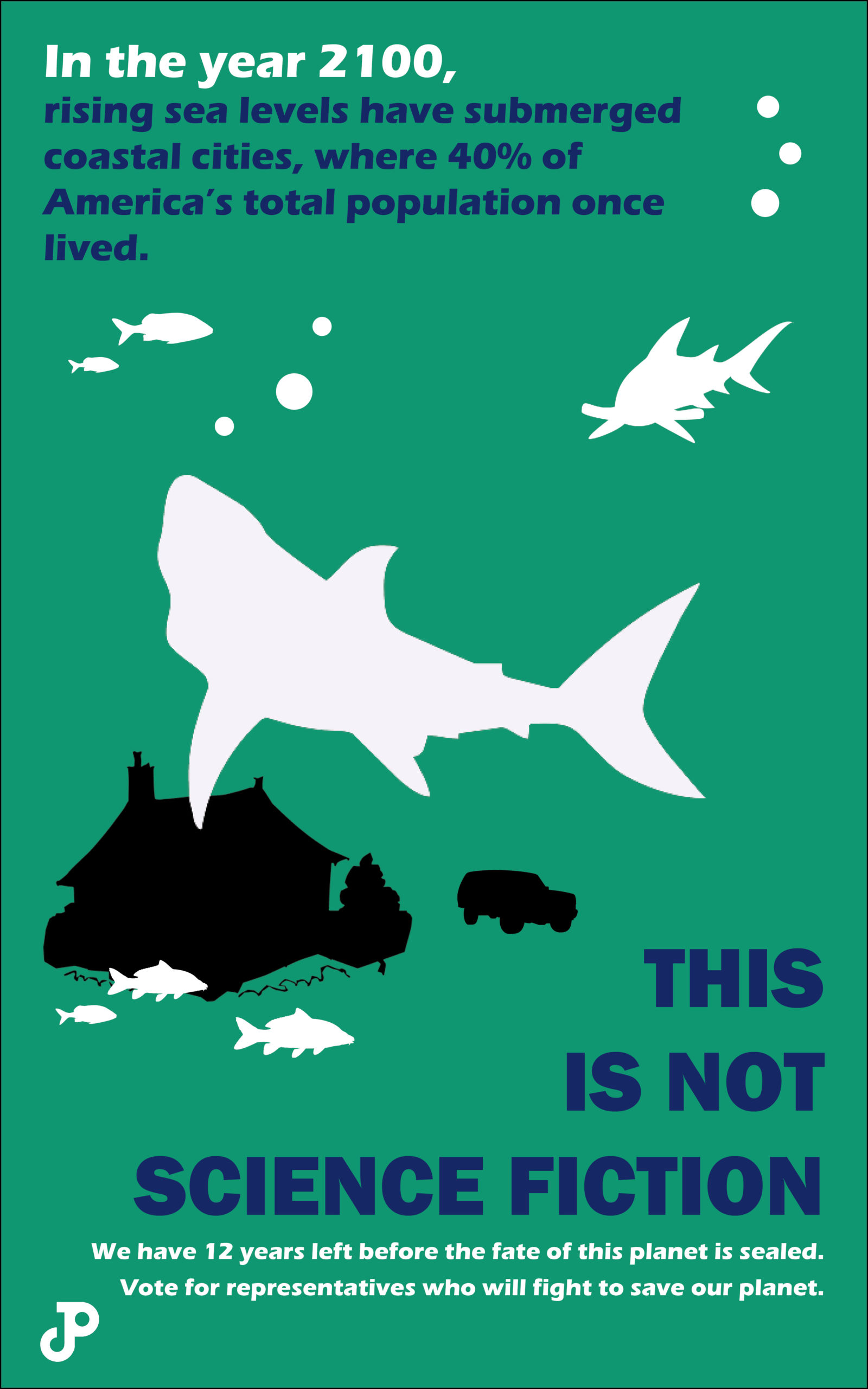 a poster with an illustration of sharks and fish swimming around a submerged home. The text reads, in the year 2100, rising sea levels have submerged coastal cities, where 40 percent of America's total population once lived. This is not science fiction. We have 12 years left before the fate of this planet is sealed. Vote for representatives who will fight to save our planet.